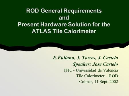 E.Fullana, J. Torres, J. Castelo Speaker: Jose Castelo IFIC - Universidad de Valencia Tile Calorimeter – ROD Colmar, 11 Sept. 2002 ROD General Requirements.