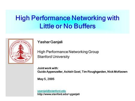 High Performance Networking with Little or No Buffers Yashar Ganjali High Performance Networking Group Stanford University