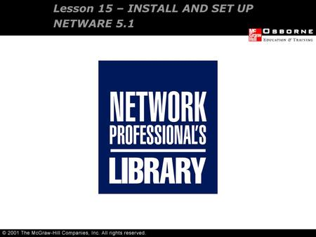 Lesson 15 – INSTALL AND SET UP NETWARE 5.1. Understanding NetWare 5.1 Preparing for installation Installing NetWare 5.1 Configuring NetWare 5.1 client.