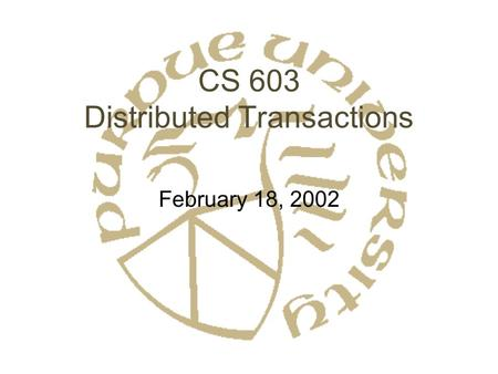 CS 603 Distributed Transactions February 18, 2002.