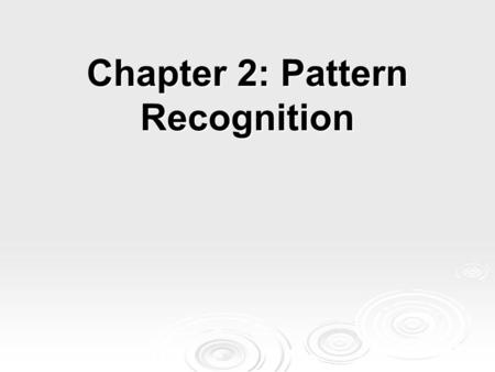 Chapter 2: Pattern Recognition