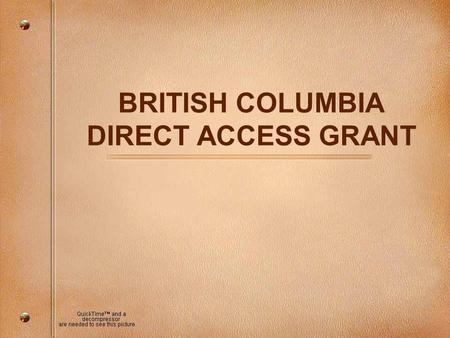BRITISH COLUMBIA DIRECT ACCESS GRANT