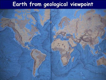 Earth from geological viewpoint. Earth from meteorological viewpoint.