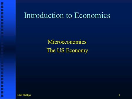 Llad Phillips1 Introduction to Economics Microeconomics The US Economy.