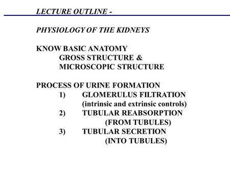 LECTURE OUTLINE - PHYSIOLOGY OF THE KIDNEYS KNOW BASIC ANATOMY