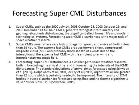 Forecasting Super CME Disturbances 1.Super CMEs, such as the 2000 July 14, 2003 October 28, 2003 October 29, and 2006 December 13 full halo CMEs, generate.
