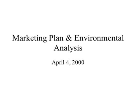 Marketing Plan & Environmental Analysis April 4, 2000.