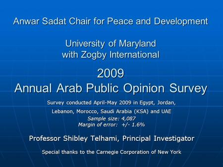 Anwar Sadat Chair for Peace and Development University of Maryland with Zogby International 2009 Annual Arab Public Opinion Survey Survey conducted April-May.