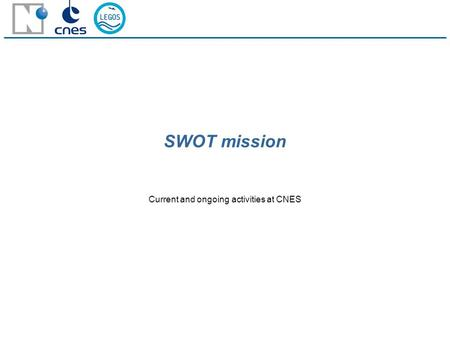 SWOT mission Current and ongoing activities at CNES.