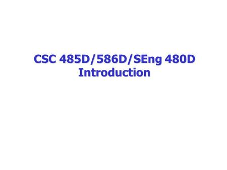 CSC 485D/586D/SEng 480D Introduction. In essence a database is nothing more than a collection of information that exists over a long period of time. Databases.