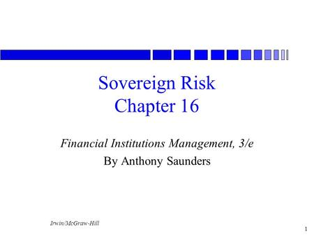 Irwin/McGraw-Hill 1 Sovereign Risk Chapter 16 Financial Institutions Management, 3/e By Anthony Saunders.
