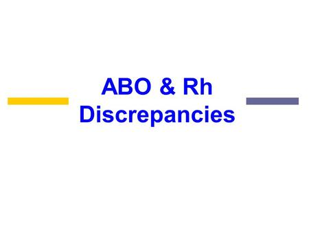 ABO & Rh Discrepancies.