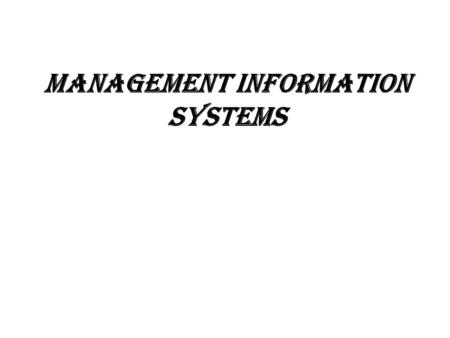 Management Information Systems. Information systems It is an organized combination of people,hardware,software,communications networks, and data resources.