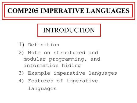 1 ) Definition 2) Note on structured and modular programming, and information hiding 3) Example imperative languages 4) Features of imperative languages.