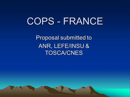 COPS - FRANCE Proposal submitted to ANR, LEFE/INSU & TOSCA/CNES.