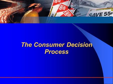 The Consumer Decision Process. Customer Decisions Decisions customers make in the marketplace as buyers, payers, and users, include: – Whether to purchase.
