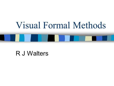 Visual Formal Methods R J Walters. Introduction Motivation The Language The tools An example Conclusion.