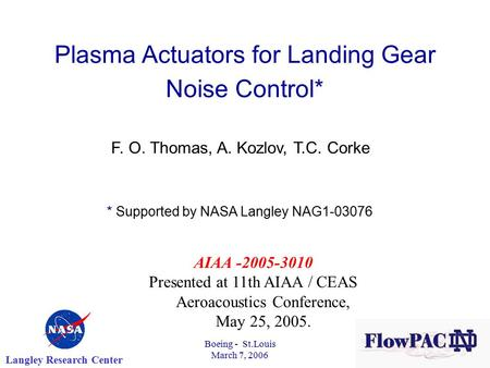 Boeing - St.Louis March 7, 2006 Plasma Actuators for Landing Gear Noise Control* F. O. Thomas, A. Kozlov, T.C. Corke * Supported by NASA Langley NAG1-03076.