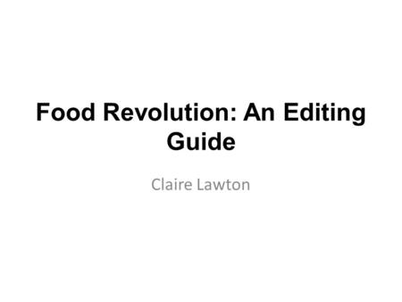 Food Revolution: An Editing Guide Claire Lawton. The Inspiration.