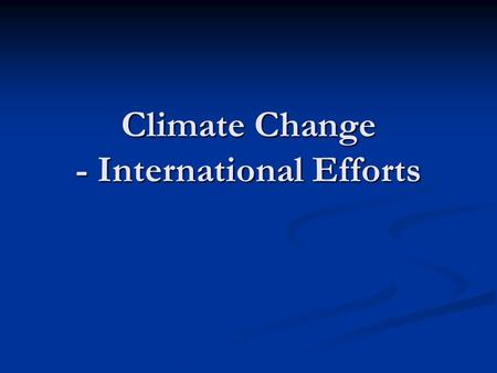 Climate Change - International Efforts. Direct Observation of Climate Change Source: IPCC 4AR.