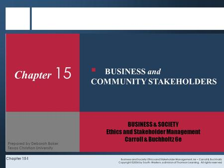 Chapter 15-1 Chapter 15 BUSINESS & SOCIETY Ethics and Stakeholder Management Carroll & Buchholtz 6e Business and Society: Ethics and Stakeholder Management,