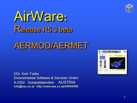1 AirWare : R elease R5.3 beta AERMOD/AERMET DDr. Kurt Fedra Environmental Software & Services GmbH A-2352 Gumpoldskirchen AUSTRIA