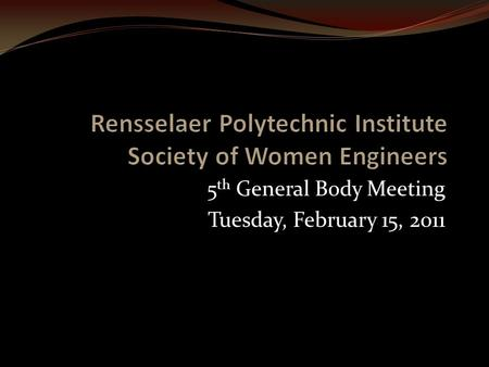 5 th General Body Meeting Tuesday, February 15, 2011.