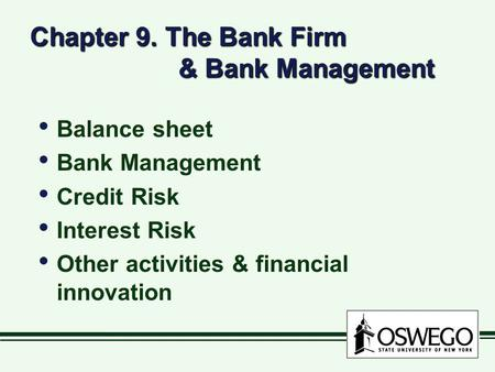 Chapter 9. The Bank Firm & Bank Management Balance sheet Bank Management Credit Risk Interest Risk Other activities & financial innovation Balance sheet.