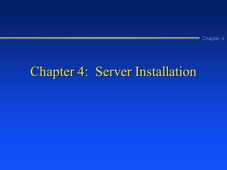 Chapter 4 Chapter 4: Server Installation. Chapter 4 Learning Objectives n Make advance preparations to install Windows NT 4.0 Server, including listing.