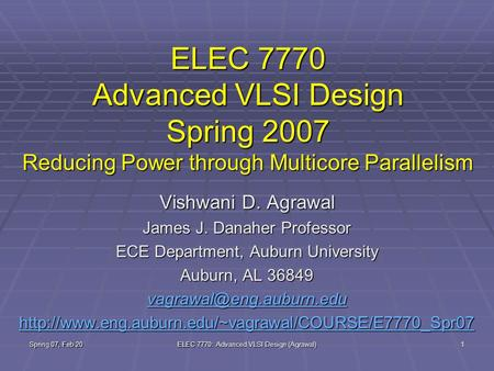 Spring 07, Feb 20 ELEC 7770: Advanced VLSI Design (Agrawal) 1 ELEC 7770 Advanced VLSI Design Spring 2007 Reducing Power through Multicore Parallelism Vishwani.