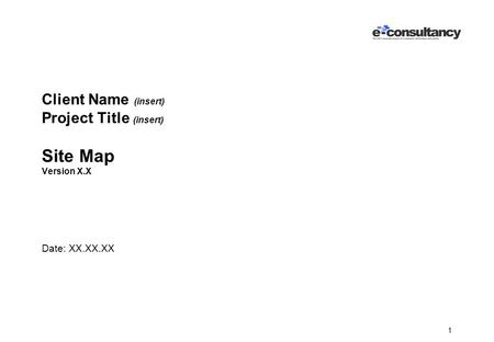1 Client Name (insert) Project Title (insert) Site Map Version X.X Date: XX.XX.XX.