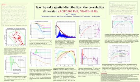 Earthquake spatial distribution: the correlation dimension (AGU2006 Fall, NG43B-1158) Yan Y. Kagan Department of Earth and Space Sciences, University of.