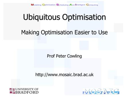 Ubiquitous Optimisation Making Optimisation Easier to Use Prof Peter Cowling