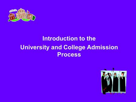 Introduction to the University and College Admission Process.