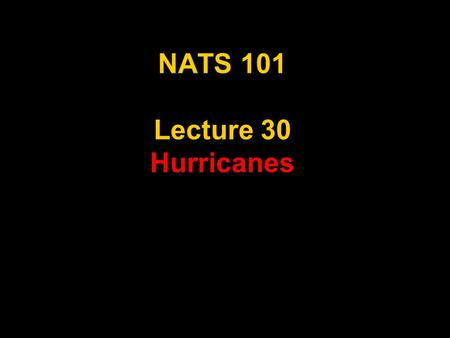 NATS 101 Lecture 30 Hurricanes. Supplemental References for Today's Lecture Aguado, E. and J. E. Burt, 2001: Understanding Weather & Climate, 2 nd Ed.