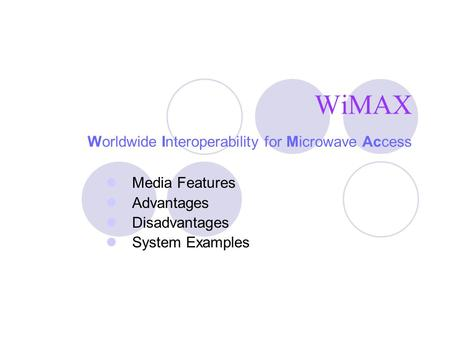 WiMAX Worldwide Interoperability for Microwave Access Media Features Advantages Disadvantages System Examples.