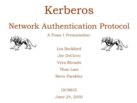 Kerberos Network Authentication Protocol A Team 1 Presentation: Les Beckford Joe DeCicco Vera Rhoads Than Lam Steve Parshley DCS835 June 24, 2000.