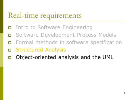 1 Real-time requirements  Intro to Software Engineering  Software Development Process Models  Formal methods in software specification  Structured.