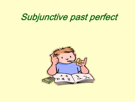 Subjunctive past perfect