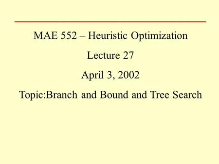 MAE 552 – Heuristic Optimization Lecture 27 April 3, 2002