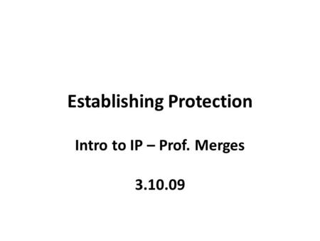 Establishing Protection Intro to IP – Prof. Merges 3.10.09.