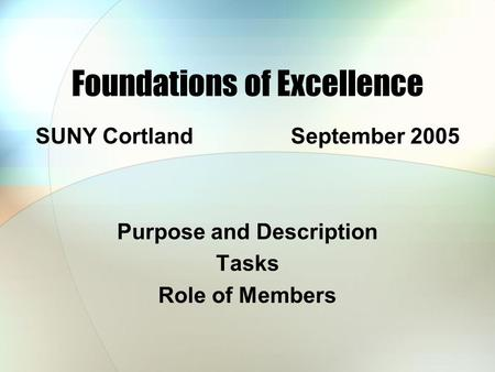 Foundations of Excellence SUNY Cortland September 2005 Purpose and Description Tasks Role of Members.