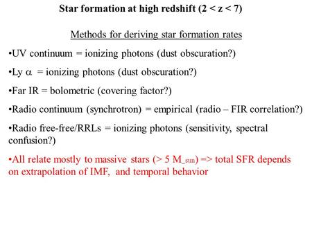 Star formation at high redshift (2 < z < 7) Methods for deriving star formation rates UV continuum = ionizing photons (dust obscuration?) Ly  = ionizing.