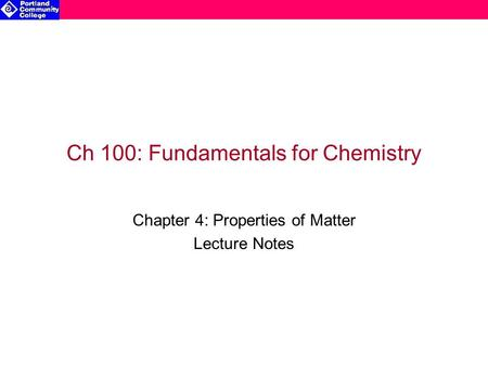 Ch 100: Fundamentals for Chemistry Chapter 4: Properties of Matter Lecture Notes.