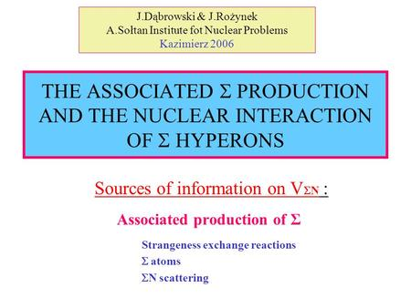 Sources of information on V  N : Associated production of Σ Strangeness exchange reactions  atoms  N scattering THE ASSOCIATED  PRODUCTION AND THE.