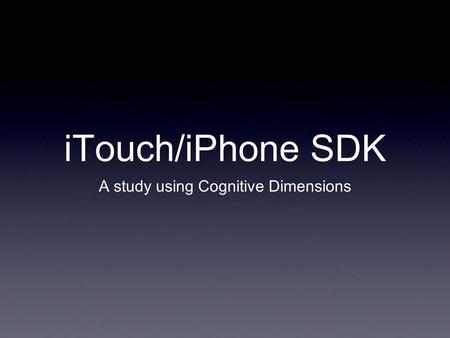 ITouch/iPhone SDK A study using Cognitive Dimensions.