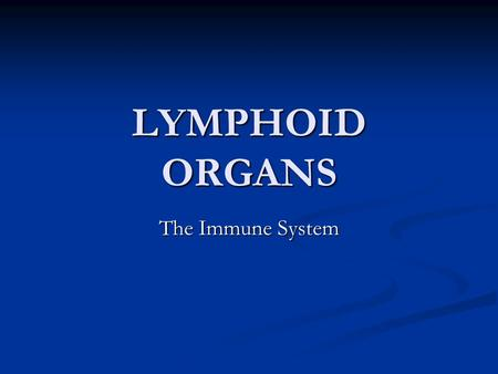 LYMPHOID ORGANS The Immune System. Functions of Immune System Has the ability to distinguish 'self' from non-self Has the ability to distinguish 'self'