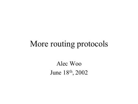 More routing protocols Alec Woo June 18 th, 2002.