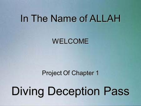 In The Name of ALLAH Project Of Chapter 1 Diving Deception Pass WELCOME.