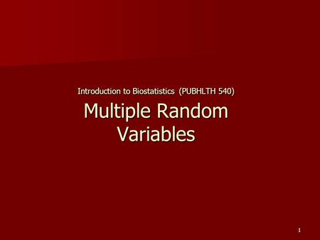 1 Introduction to Biostatistics (PUBHLTH 540) Multiple Random Variables.